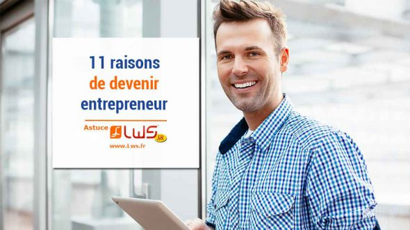 11 raisons de devenir entrepreneur