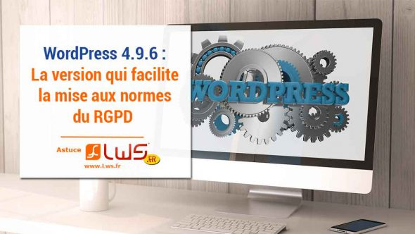 WordPress 4.9.6 : La version qui facilite la mise au norme RGPD