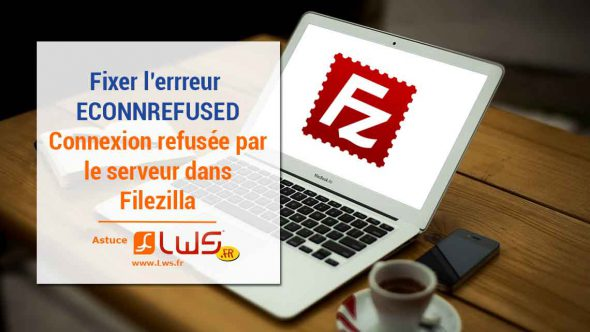 miniature-comment-fixer-lerreur-econnrefused-connexion-refusee-par-le-serveur-sur-filezilla