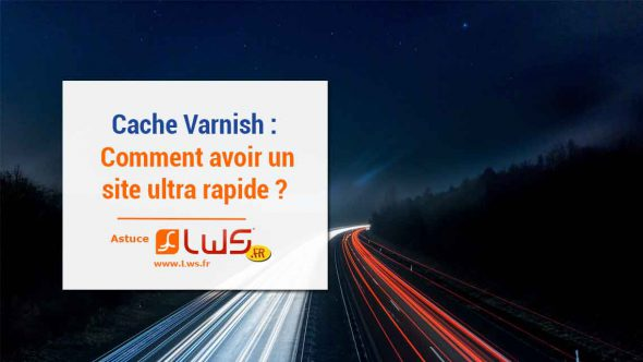 Comment avoir un site plus performant avec Cache Varnish ?