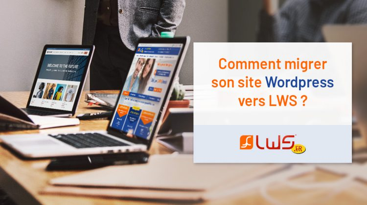 Comment migrer son site Wordpress vers LWS ?