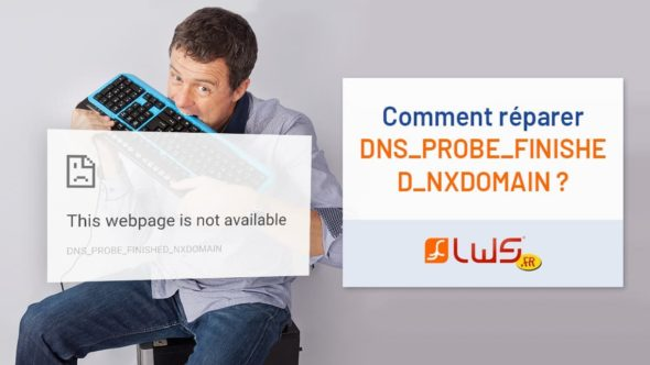 Comment réparer DNS_PROBE_FINISHED_NXDOMAIN ?