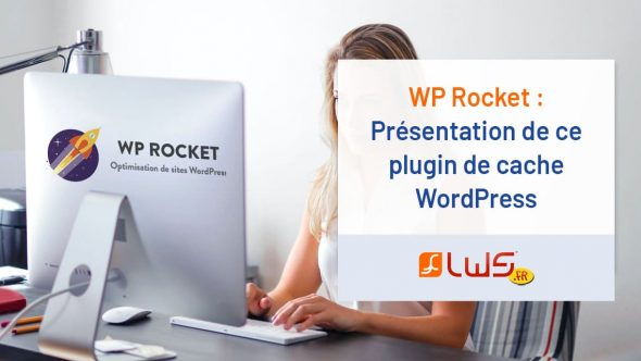 WP Rocket : Présentation de ce plugin de cache WordPress